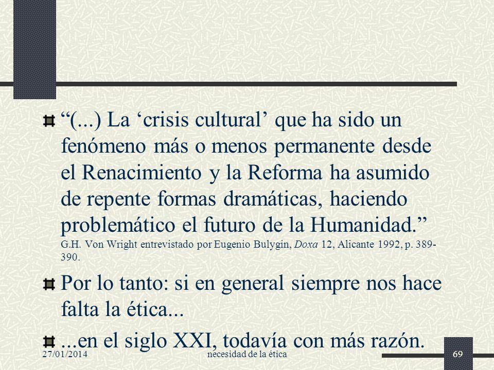 27/01/2014necesidad de la ética69 (...) La crisis cultural que ha sido un fenómeno más o menos permanente desde el Renacimiento y la Reforma ha asumid