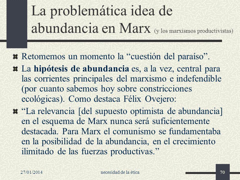 27/01/2014necesidad de la ética70 La problemática idea de abundancia en Marx (y los marxismos productivistas) Retomemos un momento la cuestión del par