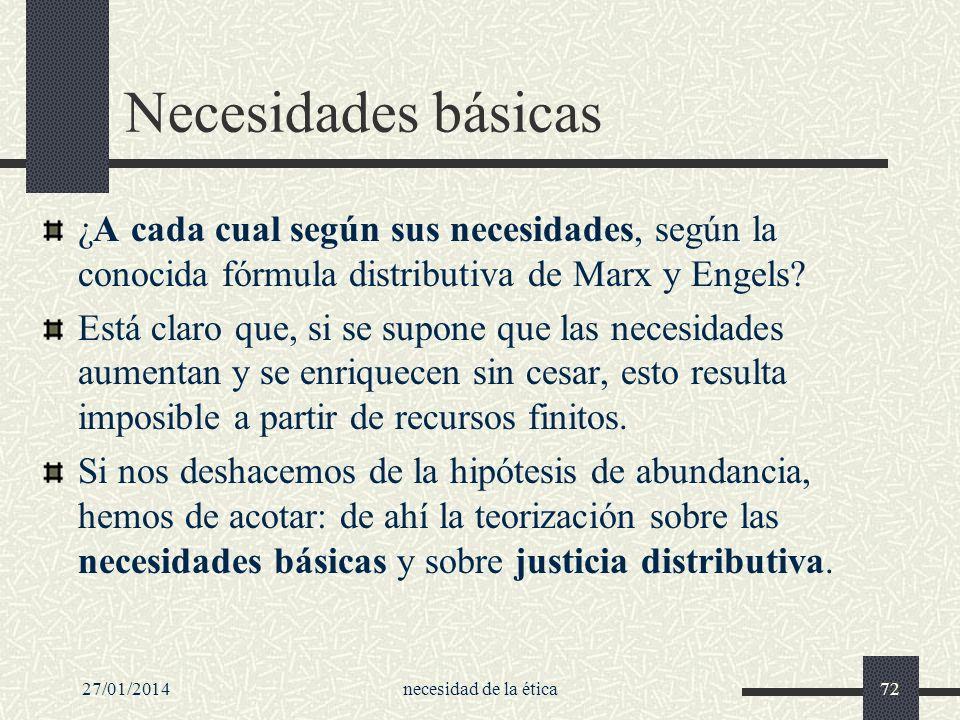 27/01/2014necesidad de la ética72 Necesidades básicas ¿A cada cual según sus necesidades, según la conocida fórmula distributiva de Marx y Engels? Est