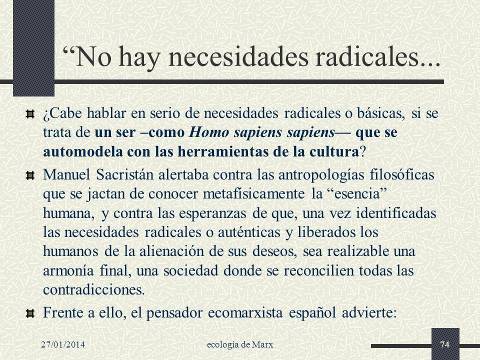 27/01/2014ecología de Marx74 No hay necesidades radicales... ¿Cabe hablar en serio de necesidades radicales o básicas, si se trata de un ser –como Hom