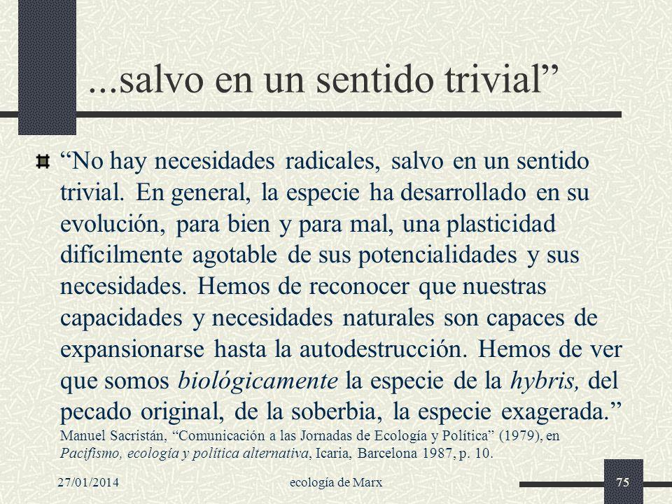 27/01/2014ecología de Marx75...salvo en un sentido trivial No hay necesidades radicales, salvo en un sentido trivial. En general, la especie ha desarr