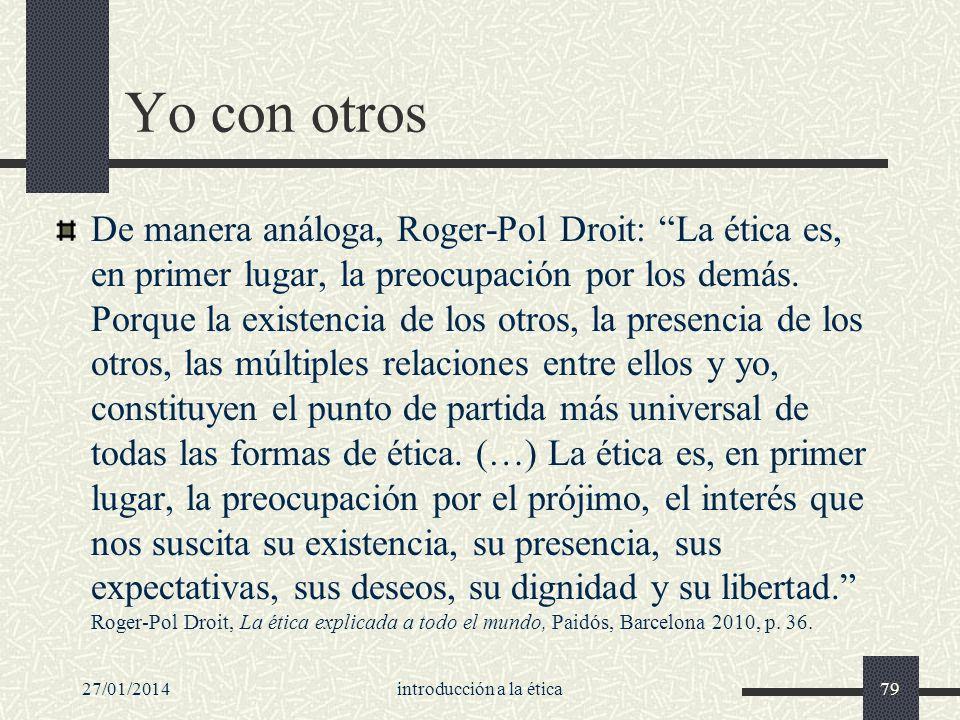Yo con otros De manera análoga, Roger-Pol Droit: La ética es, en primer lugar, la preocupación por los demás. Porque la existencia de los otros, la pr