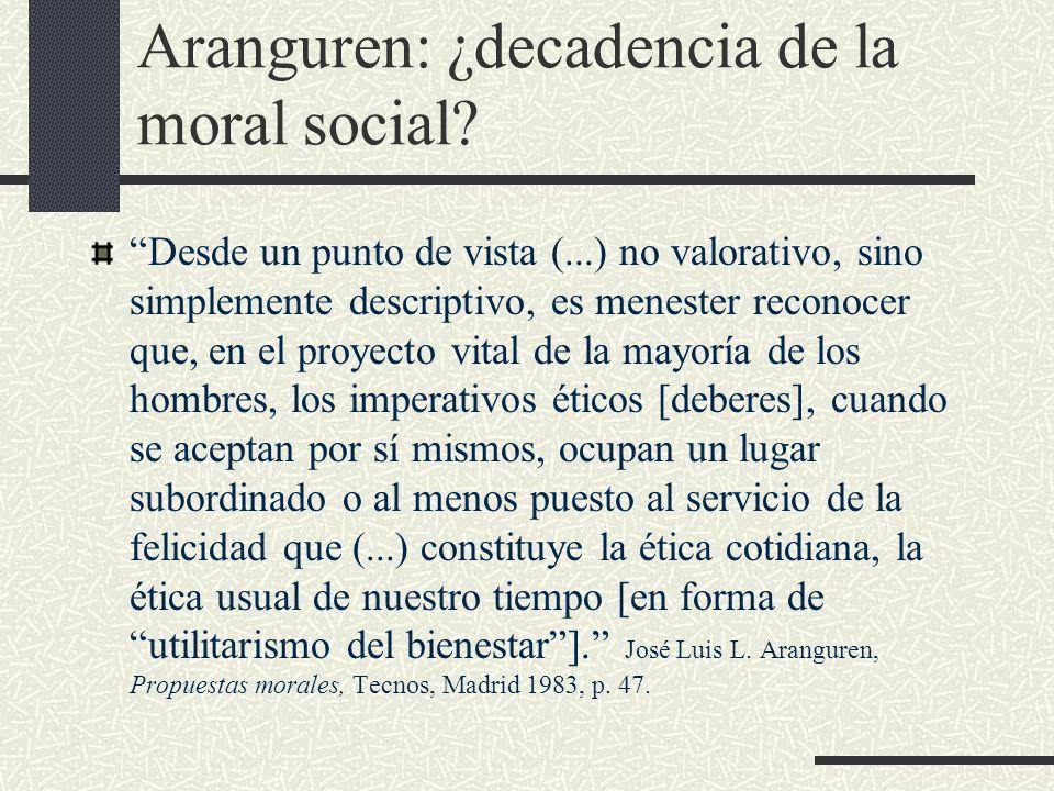 Aranguren: ¿decadencia de la moral social? Desde un punto de vista (...) no valorativo, sino simplemente descriptivo, es menester reconocer que, en el