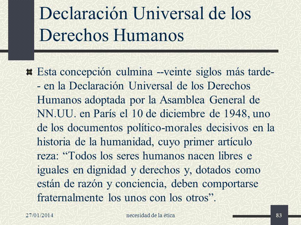 Declaración Universal de los Derechos Humanos Esta concepción culmina --veinte siglos más tarde- - en la Declaración Universal de los Derechos Humanos