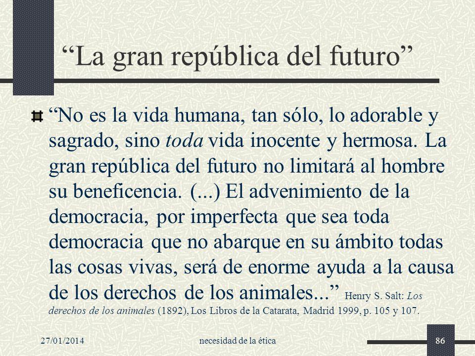 La gran república del futuro No es la vida humana, tan sólo, lo adorable y sagrado, sino toda vida inocente y hermosa. La gran república del futuro no