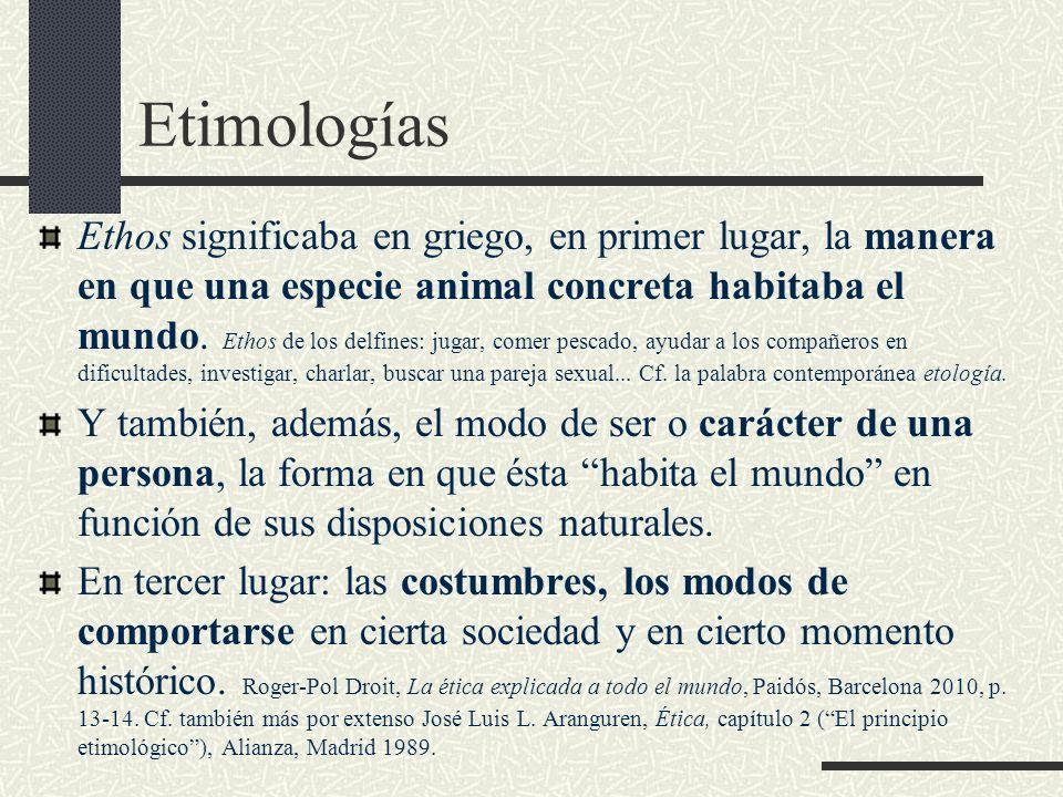 Etimologías Ethos significaba en griego, en primer lugar, la manera en que una especie animal concreta habitaba el mundo. Ethos de los delfines: jugar