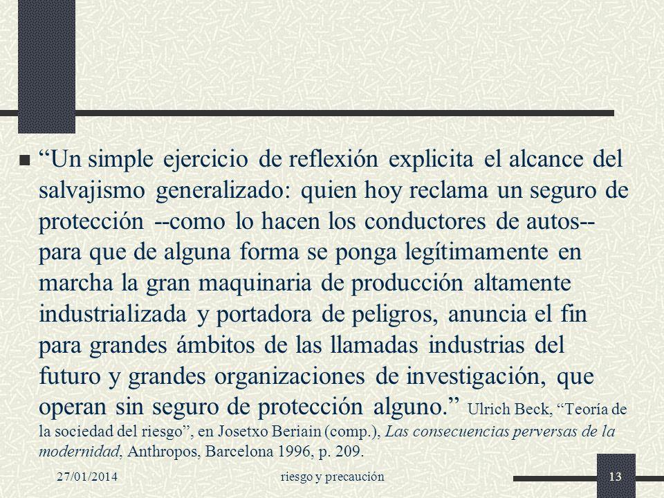27/01/2014riesgo y precaución13 Un simple ejercicio de reflexión explicita el alcance del salvajismo generalizado: quien hoy reclama un seguro de prot
