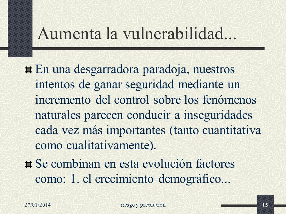 27/01/2014riesgo y precaución15 Aumenta la vulnerabilidad... En una desgarradora paradoja, nuestros intentos de ganar seguridad mediante un incremento