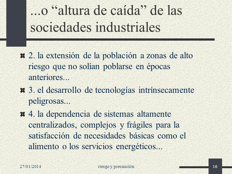 27/01/2014riesgo y precaución16...o altura de caída de las sociedades industriales 2. la extensión de la población a zonas de alto riesgo que no solía
