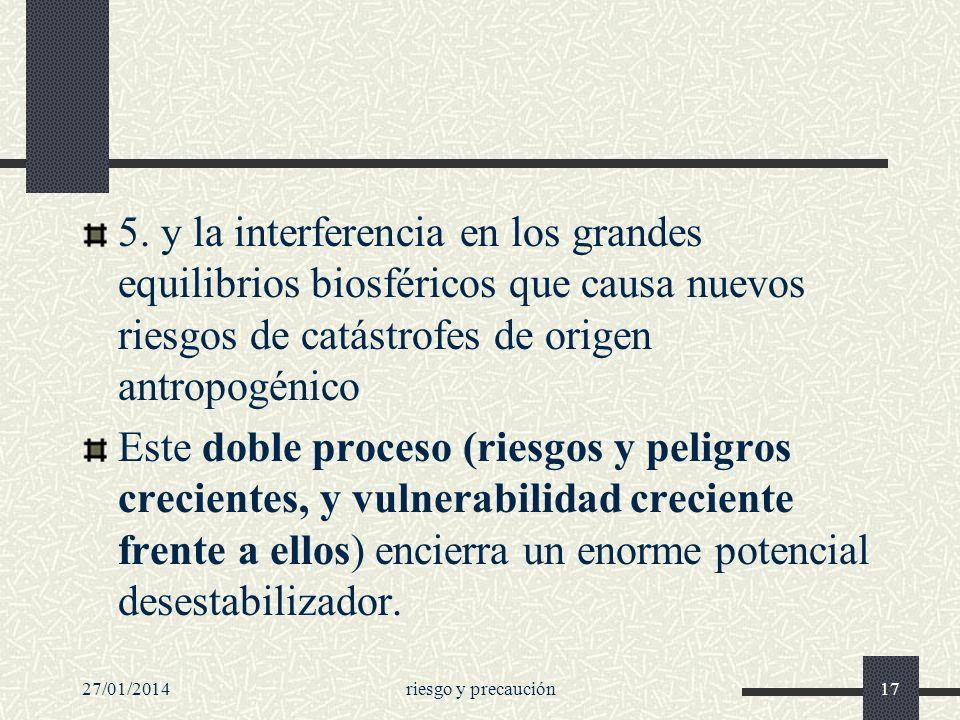27/01/2014riesgo y precaución17 5. y la interferencia en los grandes equilibrios biosféricos que causa nuevos riesgos de catástrofes de origen antropo