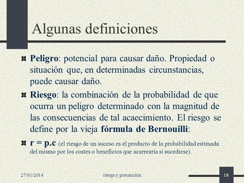 27/01/2014riesgo y precaución18 Algunas definiciones Peligro: potencial para causar daño. Propiedad o situación que, en determinadas circunstancias, p