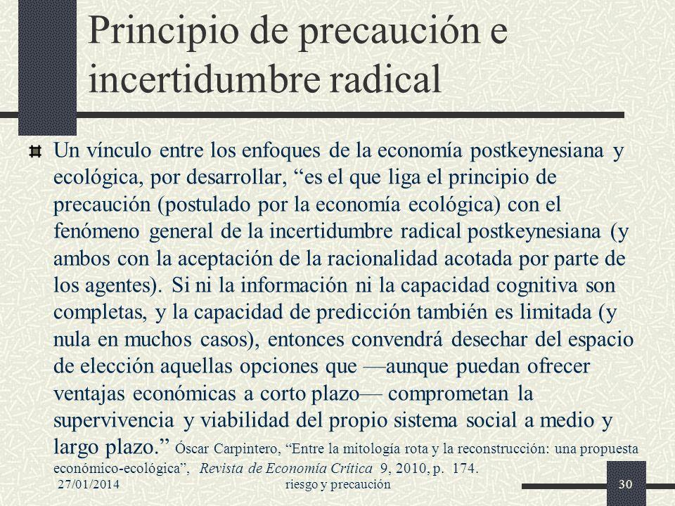 Principio de precaución e incertidumbre radical Un vínculo entre los enfoques de la economía postkeynesiana y ecológica, por desarrollar, es el que li