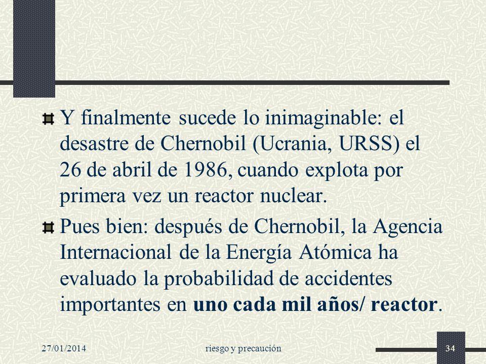 27/01/2014riesgo y precaución34 Y finalmente sucede lo inimaginable: el desastre de Chernobil (Ucrania, URSS) el 26 de abril de 1986, cuando explota p