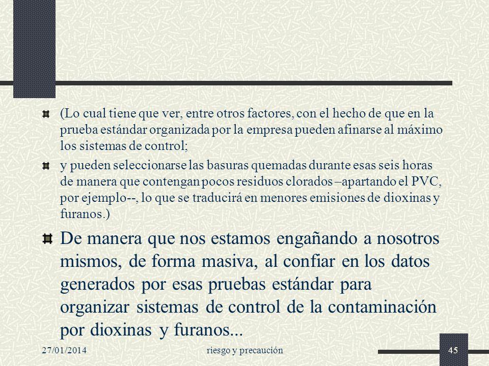 27/01/2014riesgo y precaución45 (Lo cual tiene que ver, entre otros factores, con el hecho de que en la prueba estándar organizada por la empresa pued