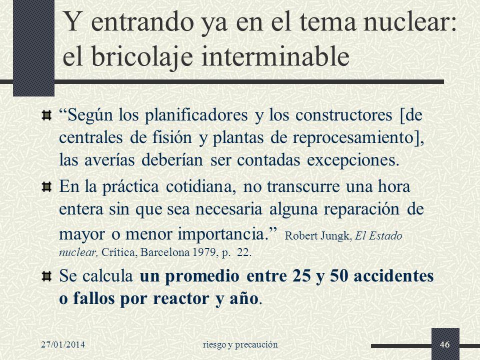 27/01/2014riesgo y precaución46 Y entrando ya en el tema nuclear: el bricolaje interminable Según los planificadores y los constructores [de centrales