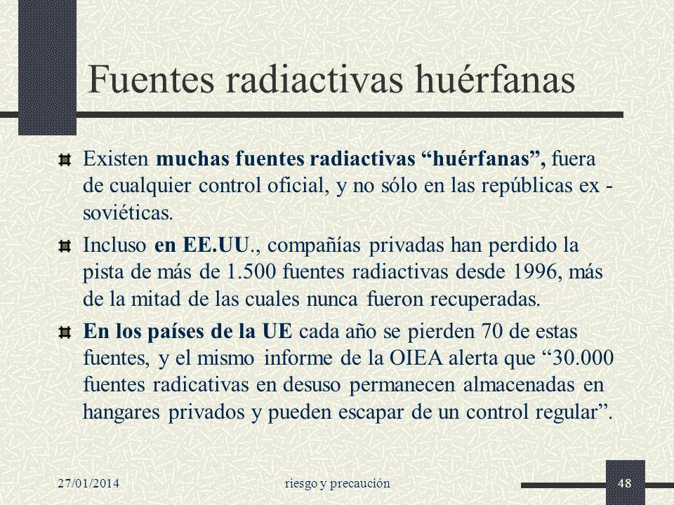 27/01/2014riesgo y precaución48 Fuentes radiactivas huérfanas Existen muchas fuentes radiactivas huérfanas, fuera de cualquier control oficial, y no s