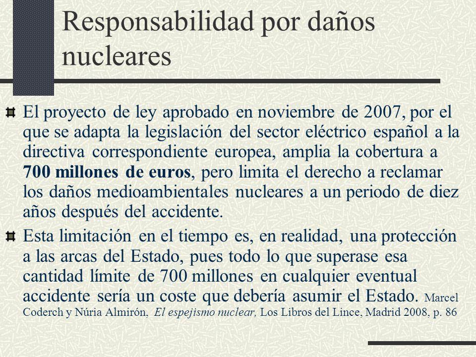 Responsabilidad por daños nucleares El proyecto de ley aprobado en noviembre de 2007, por el que se adapta la legislación del sector eléctrico español