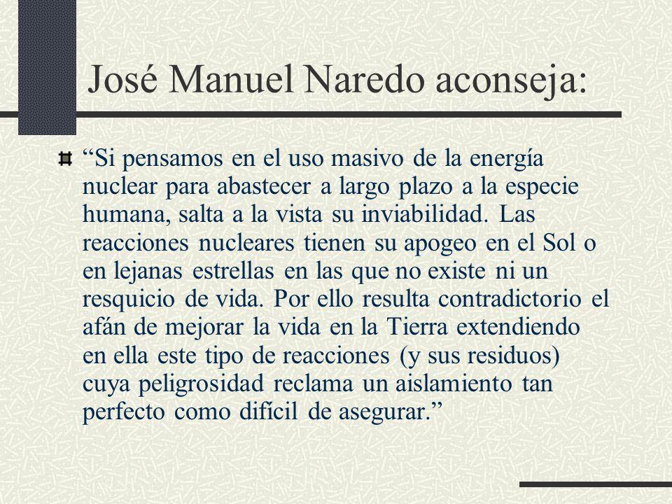 José Manuel Naredo aconseja: Si pensamos en el uso masivo de la energía nuclear para abastecer a largo plazo a la especie humana, salta a la vista su
