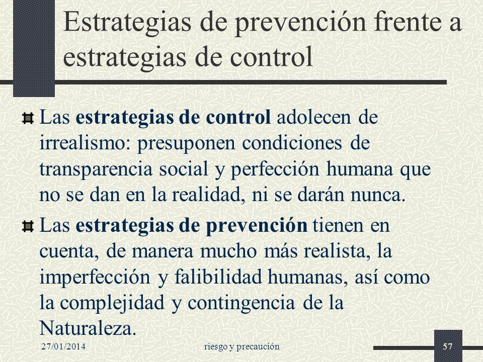 27/01/2014riesgo y precaución57 Estrategias de prevención frente a estrategias de control Las estrategias de control adolecen de irrealismo: presupone