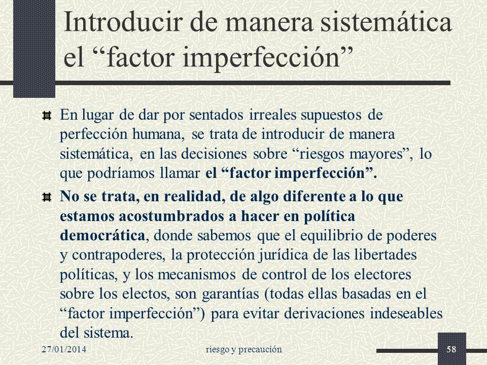 27/01/2014riesgo y precaución58 Introducir de manera sistemática el factor imperfección En lugar de dar por sentados irreales supuestos de perfección