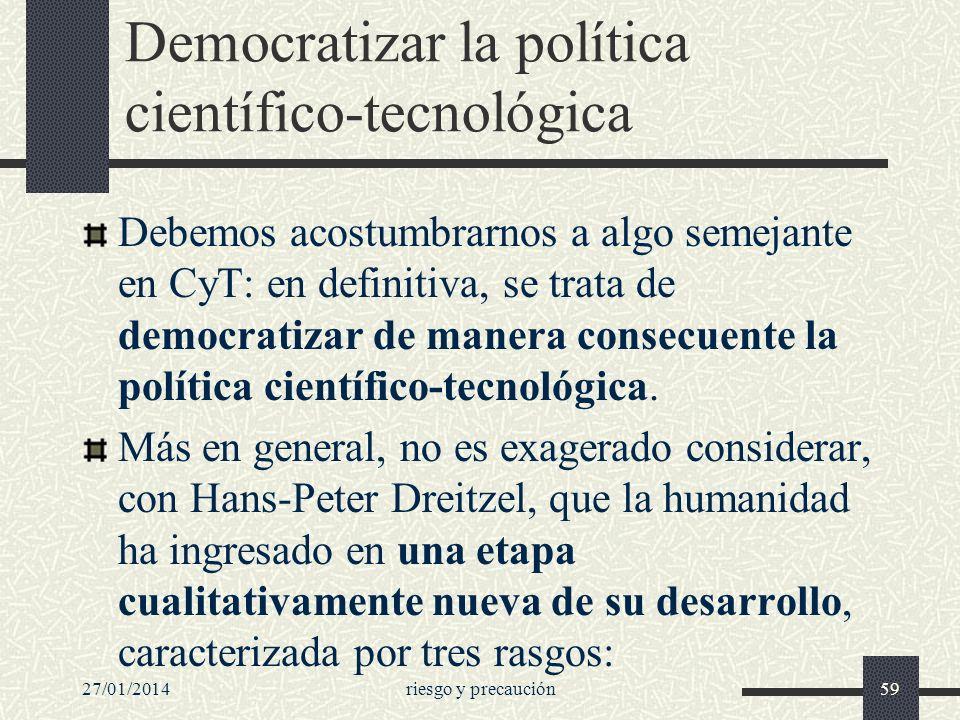 27/01/2014riesgo y precaución59 Democratizar la política científico-tecnológica Debemos acostumbrarnos a algo semejante en CyT: en definitiva, se trat