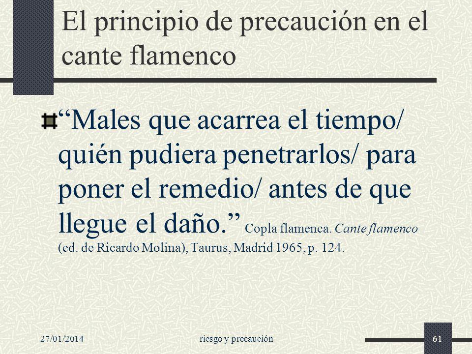 27/01/2014riesgo y precaución61 El principio de precaución en el cante flamenco Males que acarrea el tiempo/ quién pudiera penetrarlos/ para poner el