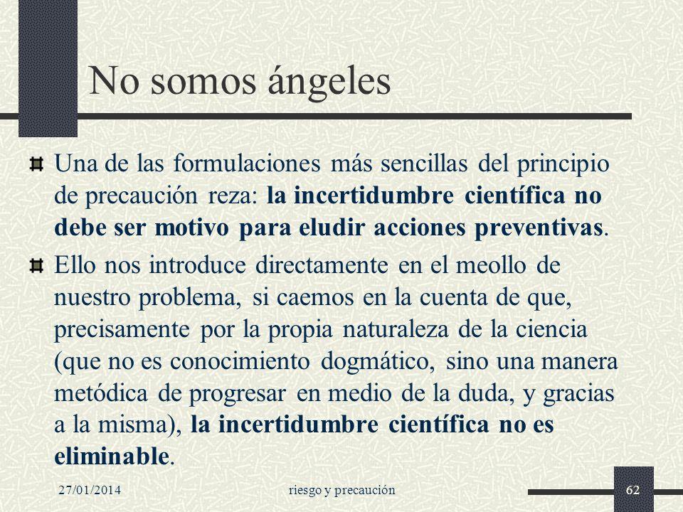 27/01/2014riesgo y precaución62 No somos ángeles Una de las formulaciones más sencillas del principio de precaución reza: la incertidumbre científica