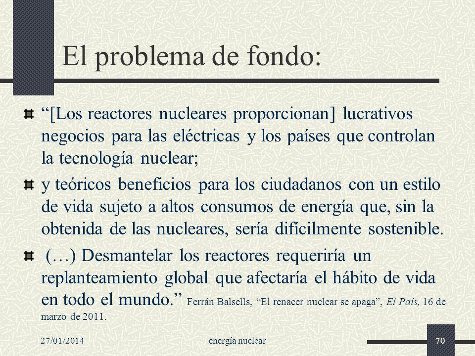 El problema de fondo: [Los reactores nucleares proporcionan] lucrativos negocios para las eléctricas y los países que controlan la tecnología nuclear;