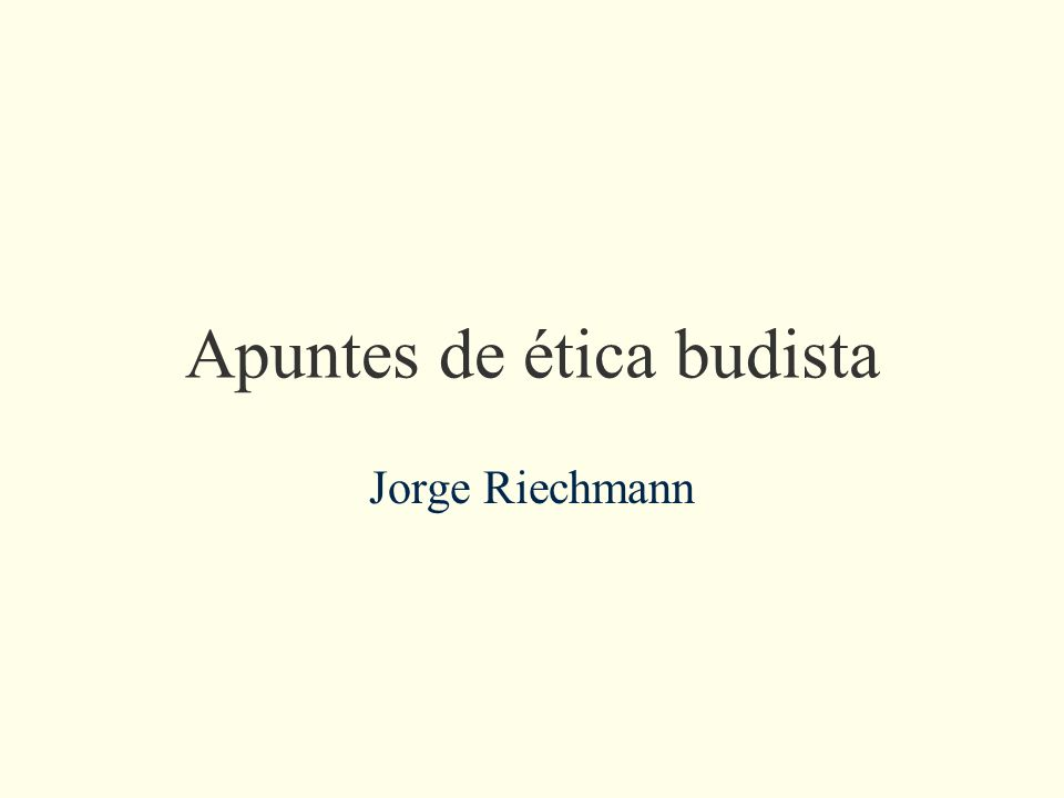 Apuntes de ética budista Jorge Riechmann