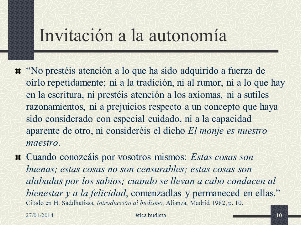 Invitación a la autonomía No prestéis atención a lo que ha sido adquirido a fuerza de oírlo repetidamente; ni a la tradición, ni al rumor, ni a lo que