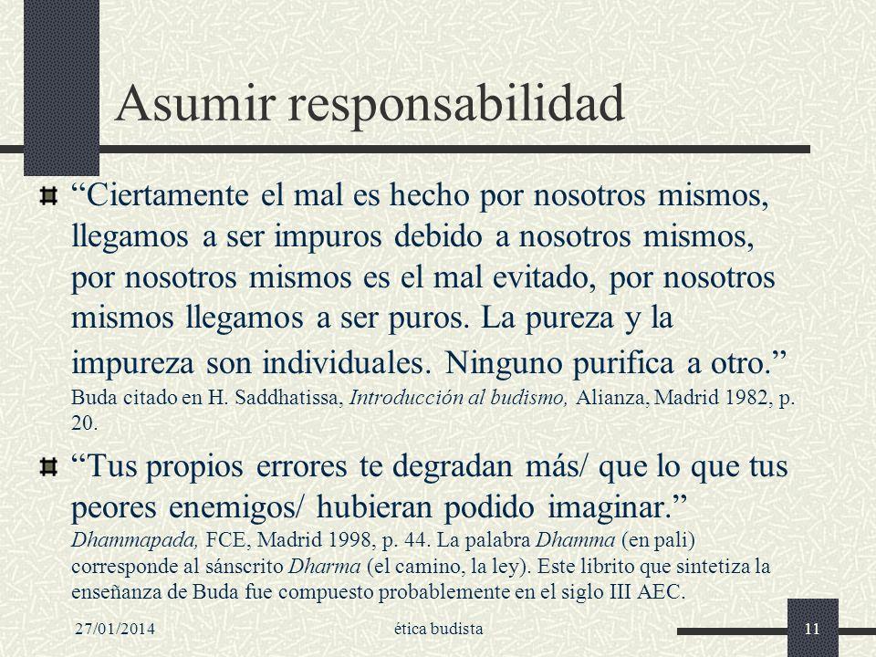27/01/2014ética budista11 Asumir responsabilidad Ciertamente el mal es hecho por nosotros mismos, llegamos a ser impuros debido a nosotros mismos, por