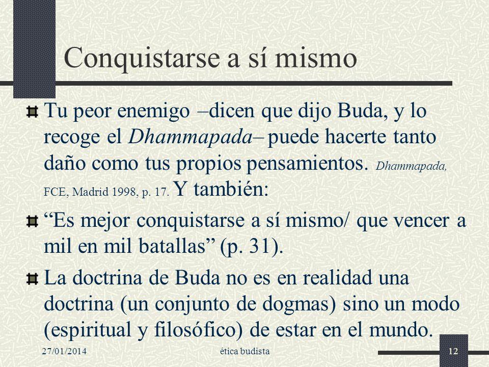 27/01/2014ética budista12 Conquistarse a sí mismo Tu peor enemigo –dicen que dijo Buda, y lo recoge el Dhammapada– puede hacerte tanto daño como tus p