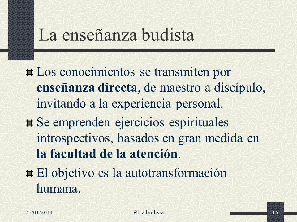 La enseñanza budista Los conocimientos se transmiten por enseñanza directa, de maestro a discípulo, invitando a la experiencia personal. Se emprenden