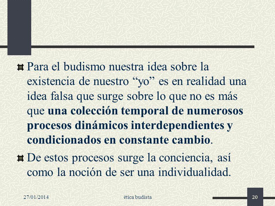27/01/2014ética budista20 Para el budismo nuestra idea sobre la existencia de nuestro yo es en realidad una idea falsa que surge sobre lo que no es má