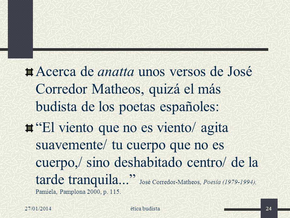 27/01/2014ética budista24 Acerca de anatta unos versos de José Corredor Matheos, quizá el más budista de los poetas españoles: El viento que no es vie