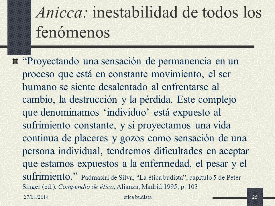 27/01/2014ética budista25 Anicca: inestabilidad de todos los fenómenos Proyectando una sensación de permanencia en un proceso que está en constante mo