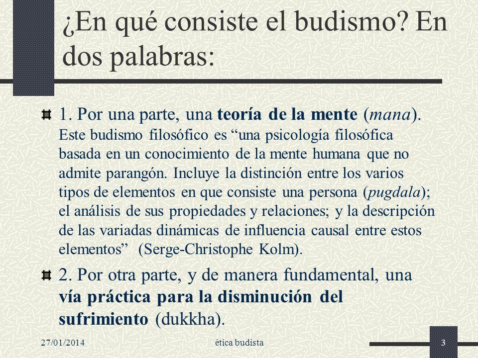 27/01/2014ética budista44 El budismo, doctrina del aquí y el ahora El aquí y el ahora es el único campo de acción donde el ser humano puede influir sobre la cadena del kamma/ vipaka (interdependencia de causa y efecto) y finalmente interrumpirla.