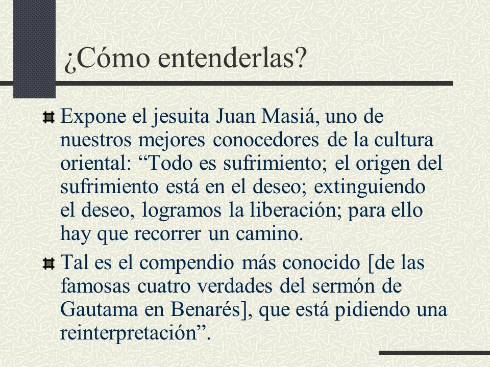 ¿Cómo entenderlas? Expone el jesuita Juan Masiá, uno de nuestros mejores conocedores de la cultura oriental: Todo es sufrimiento; el origen del sufrim