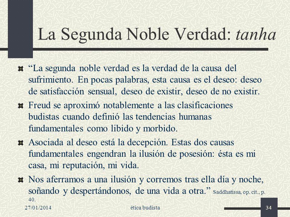 27/01/2014ética budista34 La Segunda Noble Verdad: tanha La segunda noble verdad es la verdad de la causa del sufrimiento. En pocas palabras, esta cau
