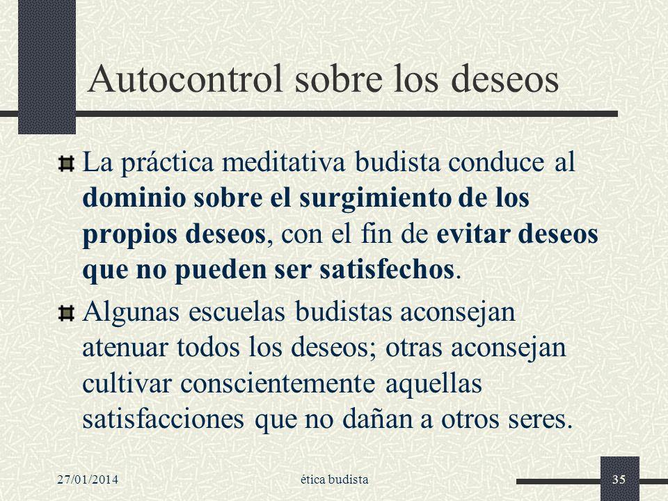 Autocontrol sobre los deseos La práctica meditativa budista conduce al dominio sobre el surgimiento de los propios deseos, con el fin de evitar deseos