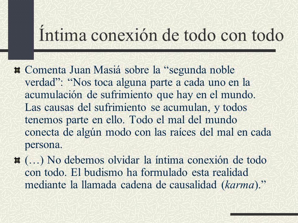 Íntima conexión de todo con todo Comenta Juan Masiá sobre la segunda noble verdad: Nos toca alguna parte a cada uno en la acumulación de sufrimiento q