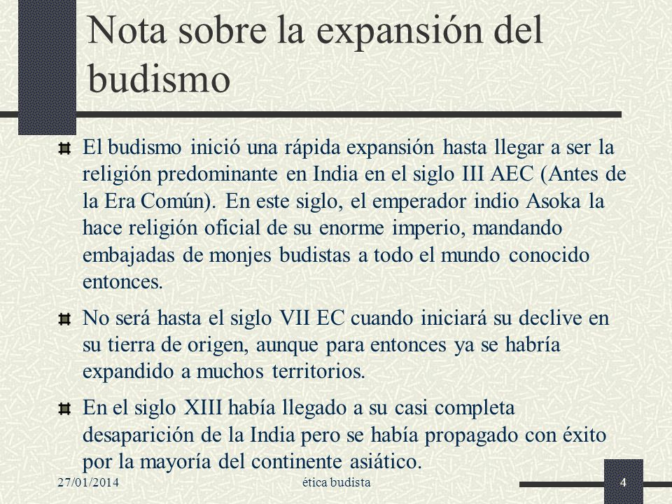 27/01/2014ética budista4 Nota sobre la expansión del budismo El budismo inició una rápida expansión hasta llegar a ser la religión predominante en Ind