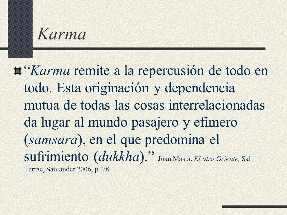 Karma Karma remite a la repercusión de todo en todo. Esta originación y dependencia mutua de todas las cosas interrelacionadas da lugar al mundo pasaj