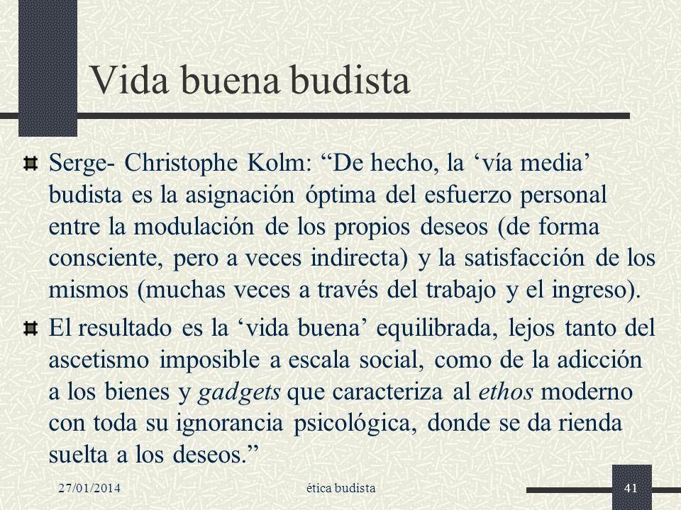 Vida buena budista Serge- Christophe Kolm: De hecho, la vía media budista es la asignación óptima del esfuerzo personal entre la modulación de los pro