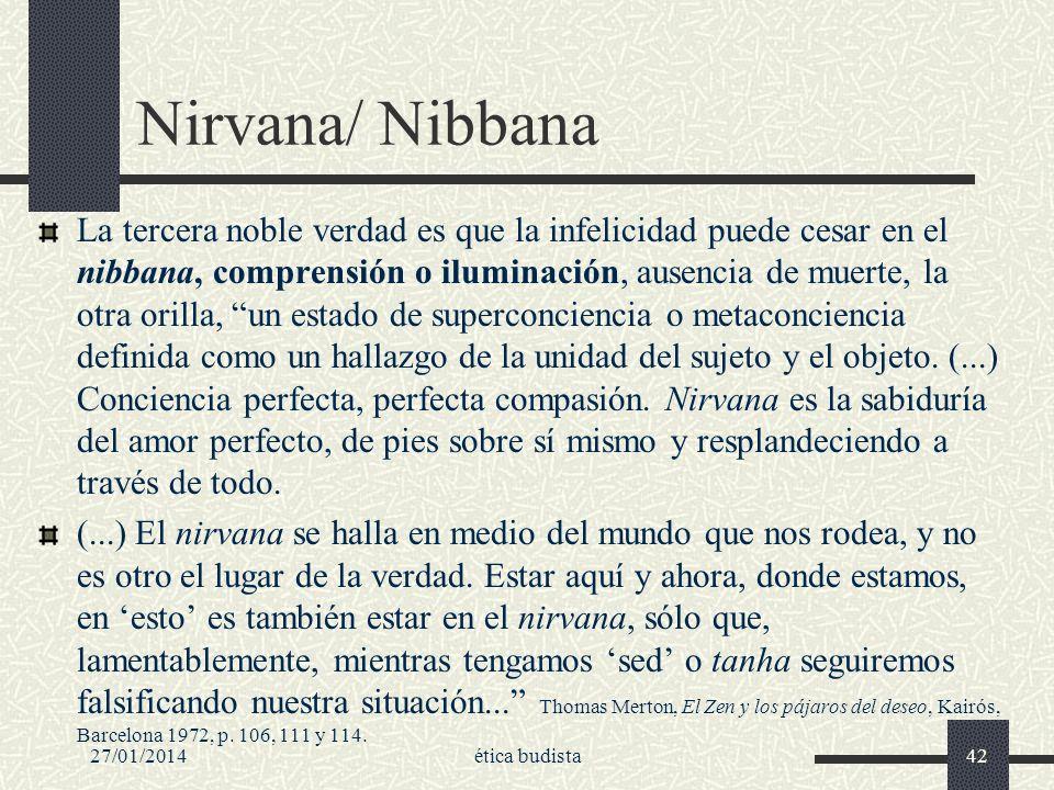 27/01/2014ética budista42 Nirvana/ Nibbana La tercera noble verdad es que la infelicidad puede cesar en el nibbana, comprensión o iluminación, ausenci