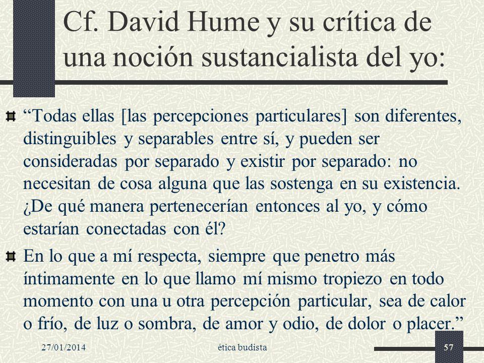 Cf. David Hume y su crítica de una noción sustancialista del yo: Todas ellas [las percepciones particulares] son diferentes, distinguibles y separable