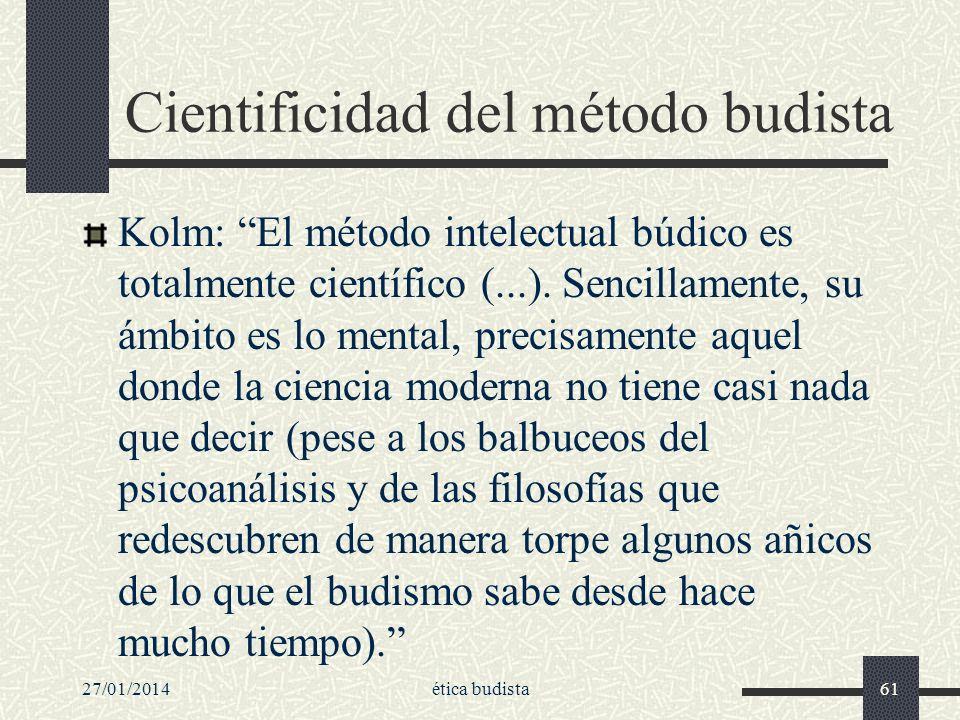 Cientificidad del método budista Kolm: El método intelectual búdico es totalmente científico (...). Sencillamente, su ámbito es lo mental, precisament