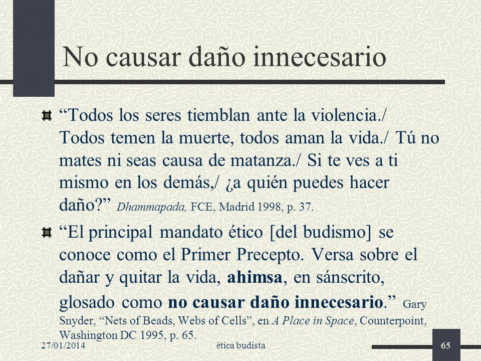 27/01/2014ética budista65 No causar daño innecesario Todos los seres tiemblan ante la violencia./ Todos temen la muerte, todos aman la vida./ Tú no ma