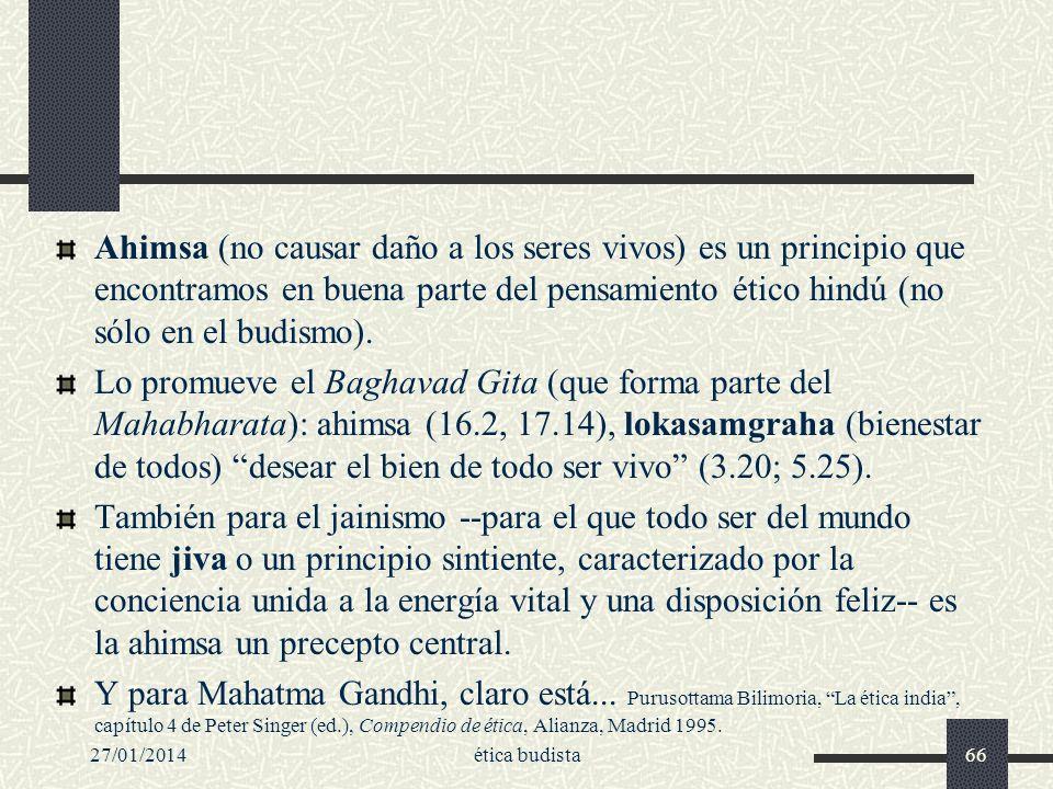 27/01/2014ética budista66 Ahimsa (no causar daño a los seres vivos) es un principio que encontramos en buena parte del pensamiento ético hindú (no sól