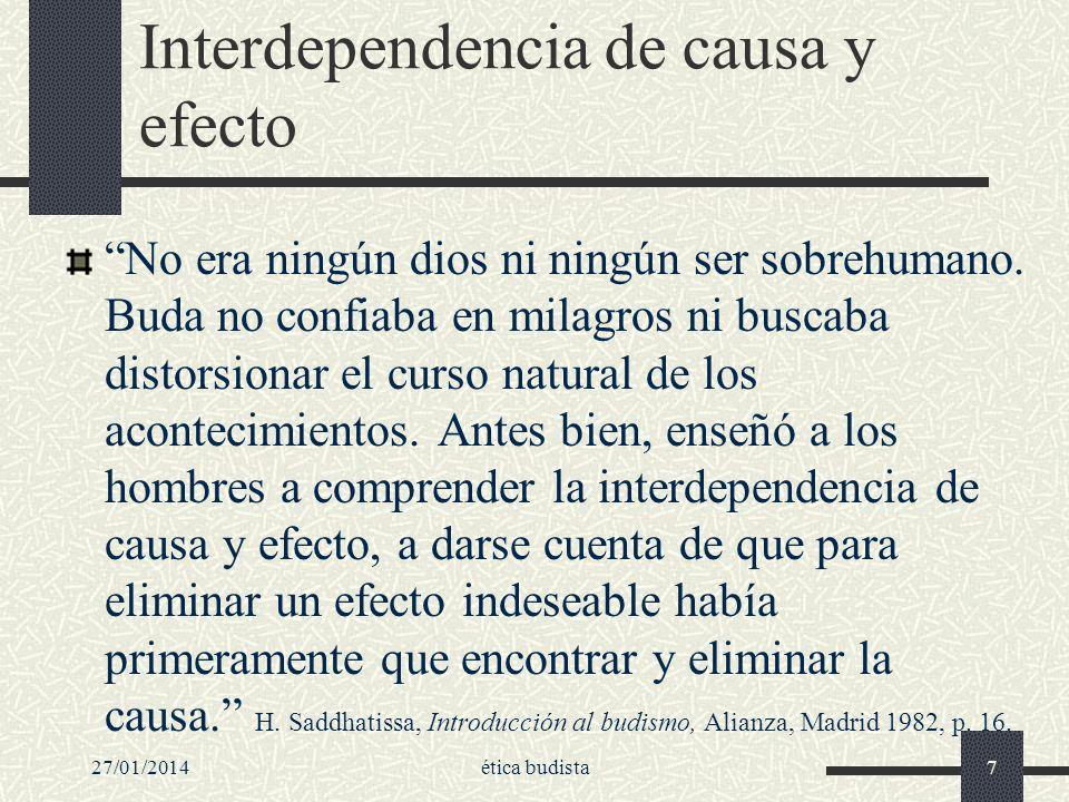 27/01/2014ética budista7 Interdependencia de causa y efecto No era ningún dios ni ningún ser sobrehumano. Buda no confiaba en milagros ni buscaba dist